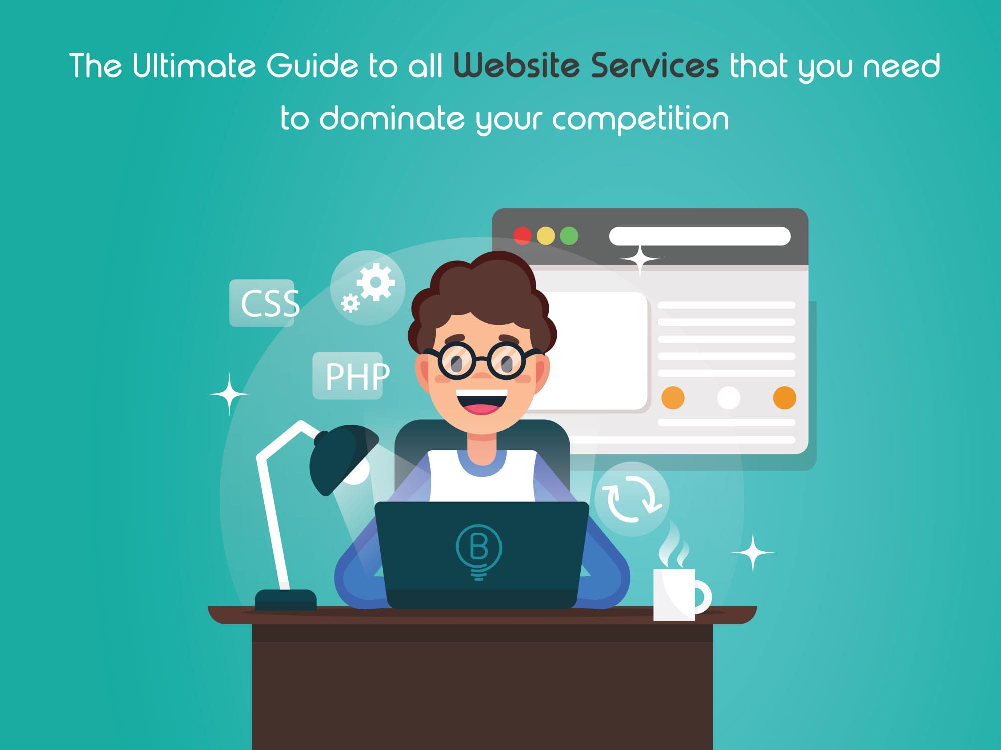 Ultimate Guide to The Services You Need to Get Your Website Online, Noticed, and Optimized to Dominate Your Competition